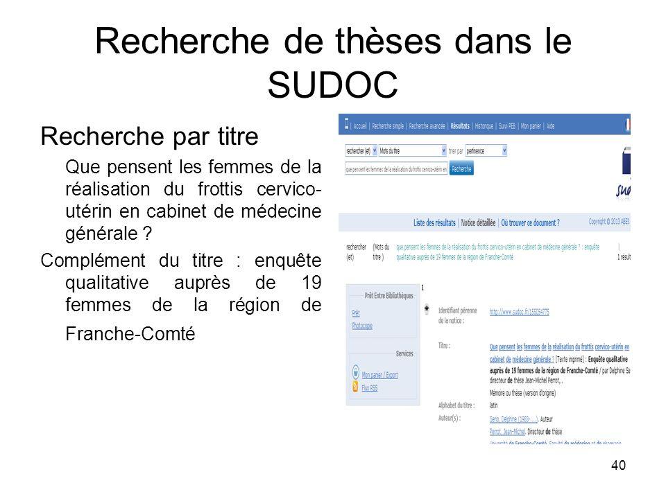 40 Recherche de thèses dans le SUDOC Recherche par titre Que pensent les femmes de la réalisation du frottis cervico- utérin en cabinet de médecine gé