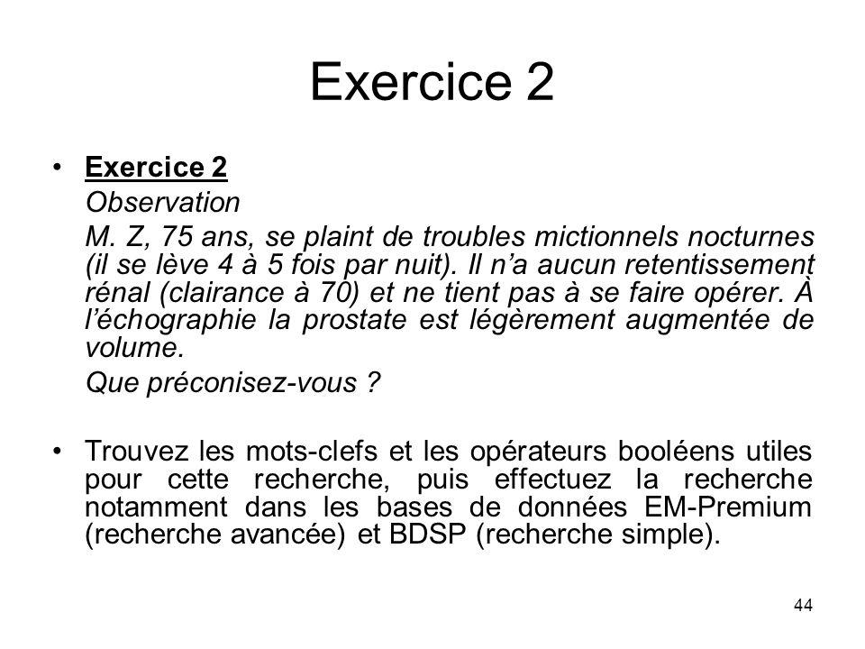 44 Exercice 2 Observation M. Z, 75 ans, se plaint de troubles mictionnels nocturnes (il se lève 4 à 5 fois par nuit). Il na aucun retentissement rénal
