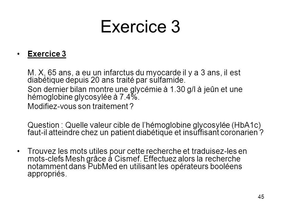 45 Exercice 3 M. X, 65 ans, a eu un infarctus du myocarde il y a 3 ans, il est diabétique depuis 20 ans traité par sulfamide. Son dernier bilan montre