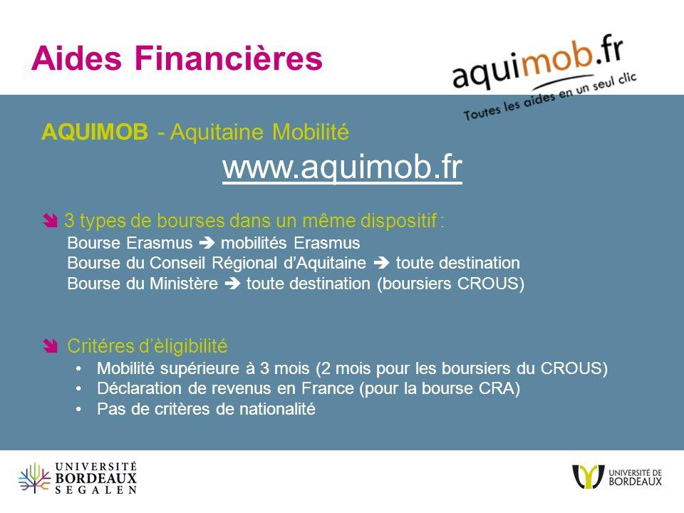AQUIMOB - Aquitaine Mobilité www.aquimob.fr 3 types de bourses dans un même dispositif : Bourse Erasmus mobilités Erasmus Bourse du Conseil Régional d