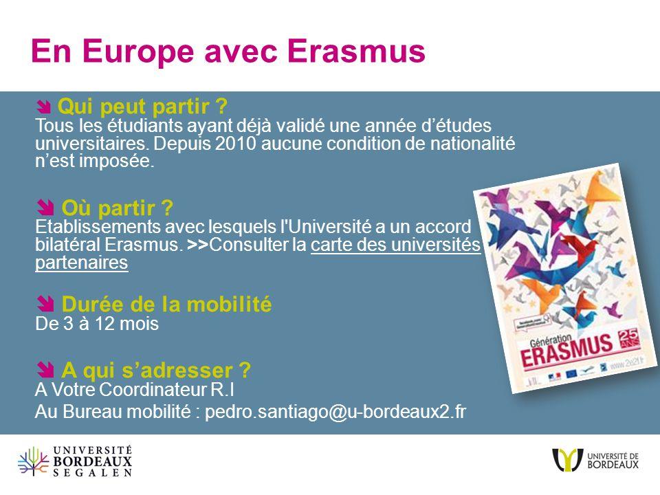 En Europe avec Erasmus Qui peut partir ? Tous les étudiants ayant déjà validé une année détudes universitaires. Depuis 2010 aucune condition de nation