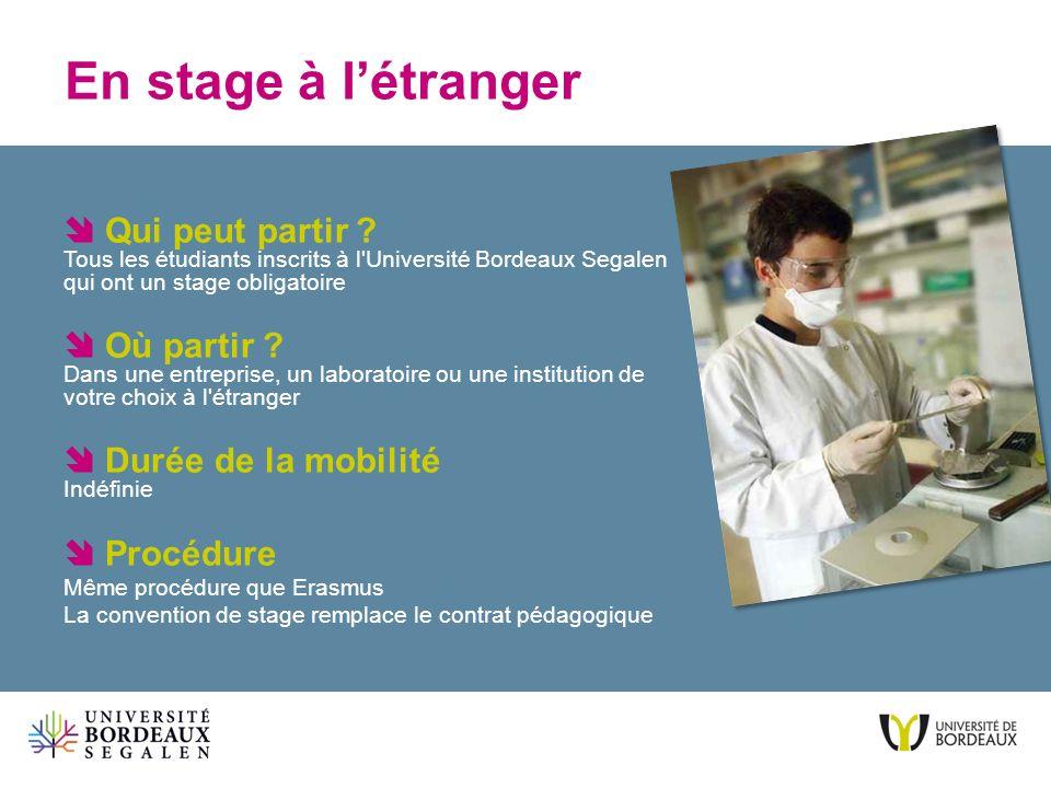 En stage à létranger Qui peut partir ? Tous les étudiants inscrits à l'Université Bordeaux Segalen qui ont un stage obligatoire Où partir ? Dans une e