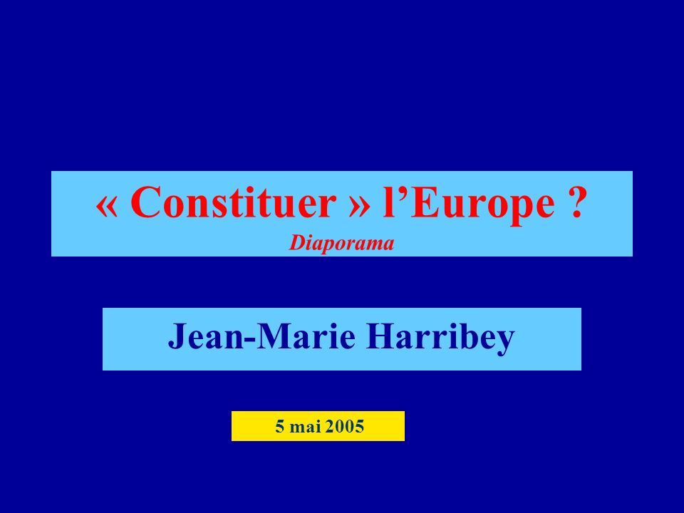 « Constituer » lEurope Diaporama Jean-Marie Harribey 5 mai 2005