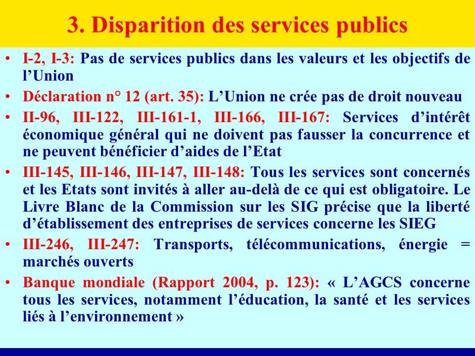 3. Disparition des services publics I-2, I-3: Pas de services publics dans les valeurs et les objectifs de lUnion Déclaration n° 12 (art. 35): LUnion