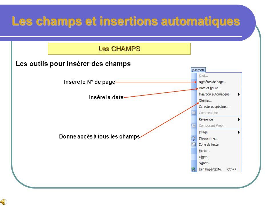 Les champs et insertions automatiques Les CHAMPS Un champ est une instruction indiquant à Word une action à entreprendre : le champ {page} indique à W