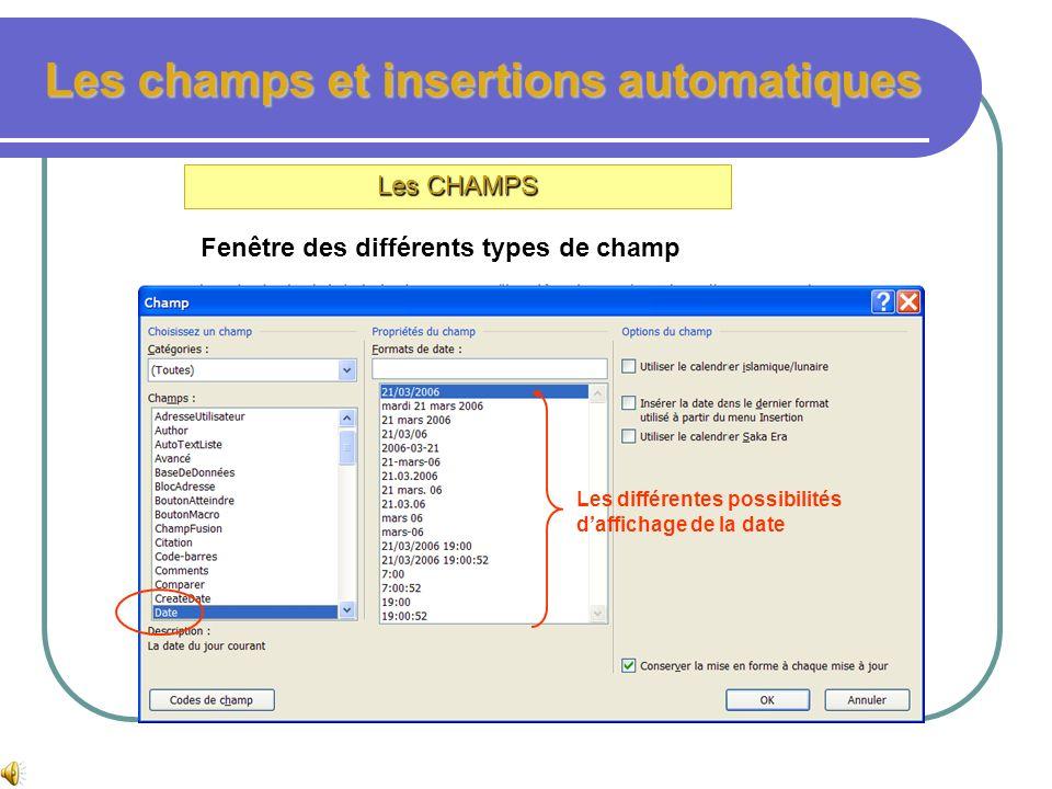 Les champs et insertions automatiques Les CHAMPS Les outils pour insérer des champs Insère le N° de page Insère la date Donne accès à tous les champs