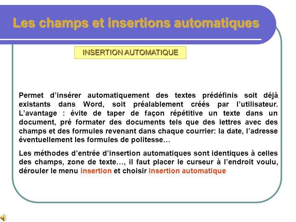 Les champs et insertions automatiques Les CHAMPS Quelques champs utiles : numéro de page, nombre de pages, nom utilisateur, bloc dadresse Pour insérer