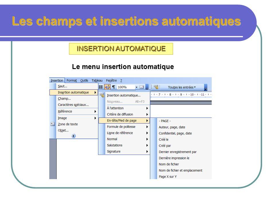 Les champs et insertions automatiques INSERTION AUTOMATIQUE Permet dinsérer automatiquement des textes prédéfinis soit déjà existants dans Word, soit
