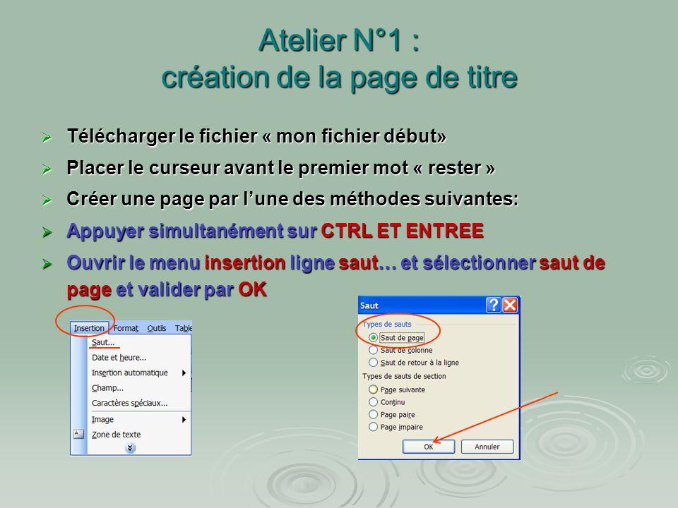 Atelier N°1 : mise en forme de caractères Créer une page de titre Taper un titre (mon fichier) Mettre en forme le texte Centrer le titre dans la page