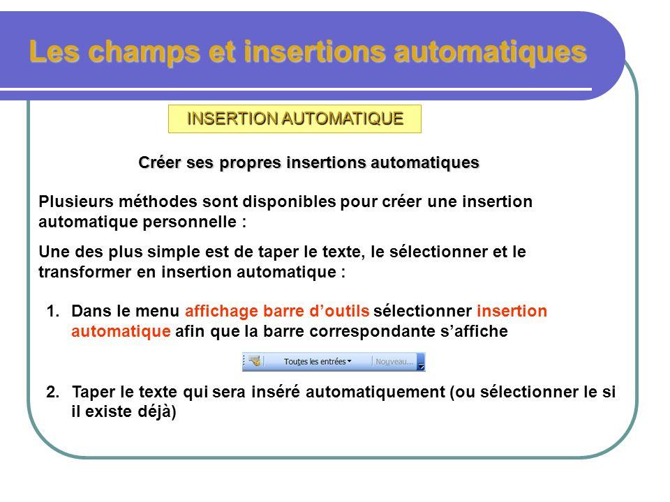 Les champs et insertions automatiques INSERTION AUTOMATIQUE Créer ses propres insertions automatiques