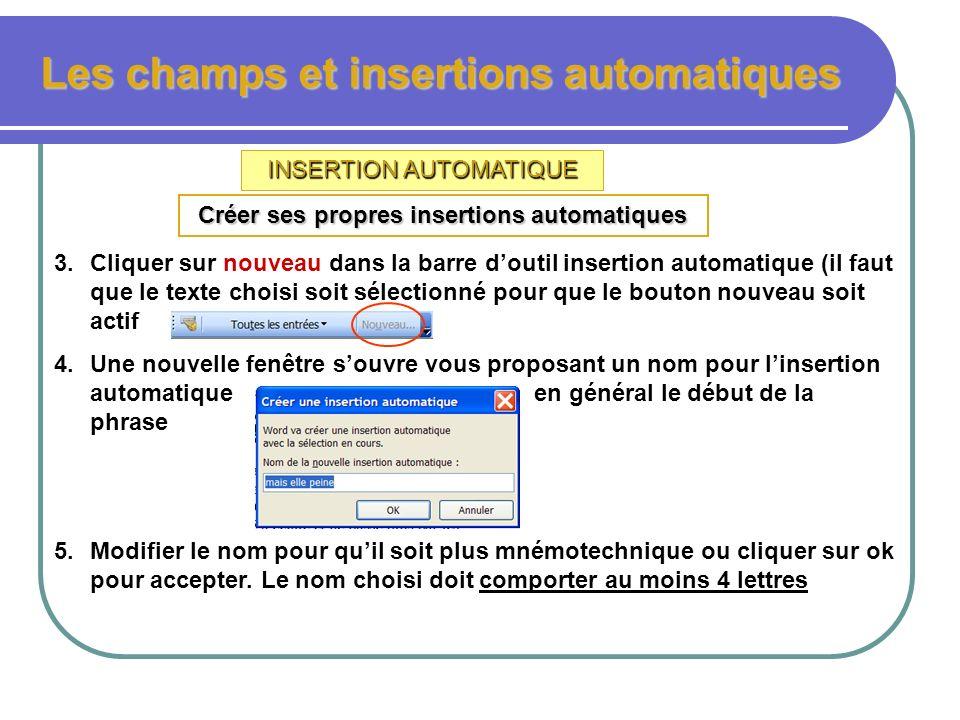 Les champs et insertions automatiques INSERTION AUTOMATIQUE Créer ses propres insertions automatiques Plusieurs méthodes sont disponibles pour créer u