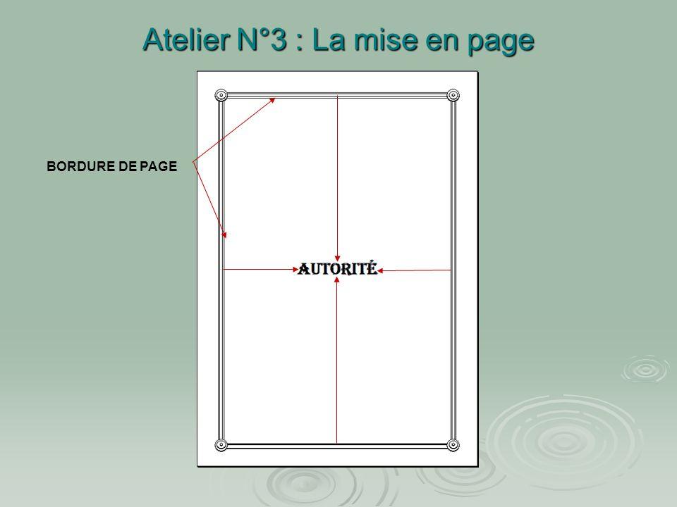 Atelier N°3 : La mise en page Menu bordure et trame Choisir à partir de : texte Choisir les distances du cadre par rapport texte Décocher les options