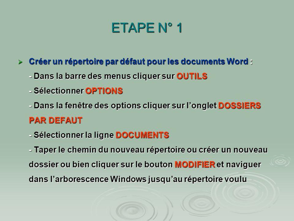 ETAPE N° 1 Créer un répertoire par défaut pour les documents Word Créer un répertoire par défaut pour les documents Word Avantage du répertoire par dé