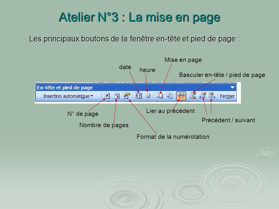 Faire un cliquer glisser lorsque le curseur est sur la limite et prend la forme Atelier N°3 : La mise en page On peut faire varier les dimensions de l