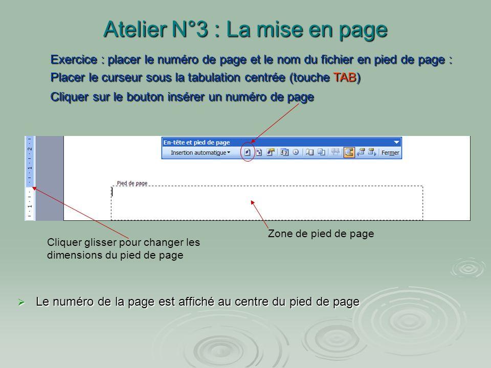 Atelier N°3 : La mise en page Le pied de page : Dans la boite de dialogue en-tête et pied de page cliquer sur le bouton basculer en-tête pied de page