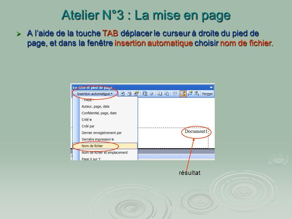 Atelier N°3 : La mise en page Zone de pied de page Cliquer glisser pour changer les dimensions du pied de page Exercice : placer le numéro de page et