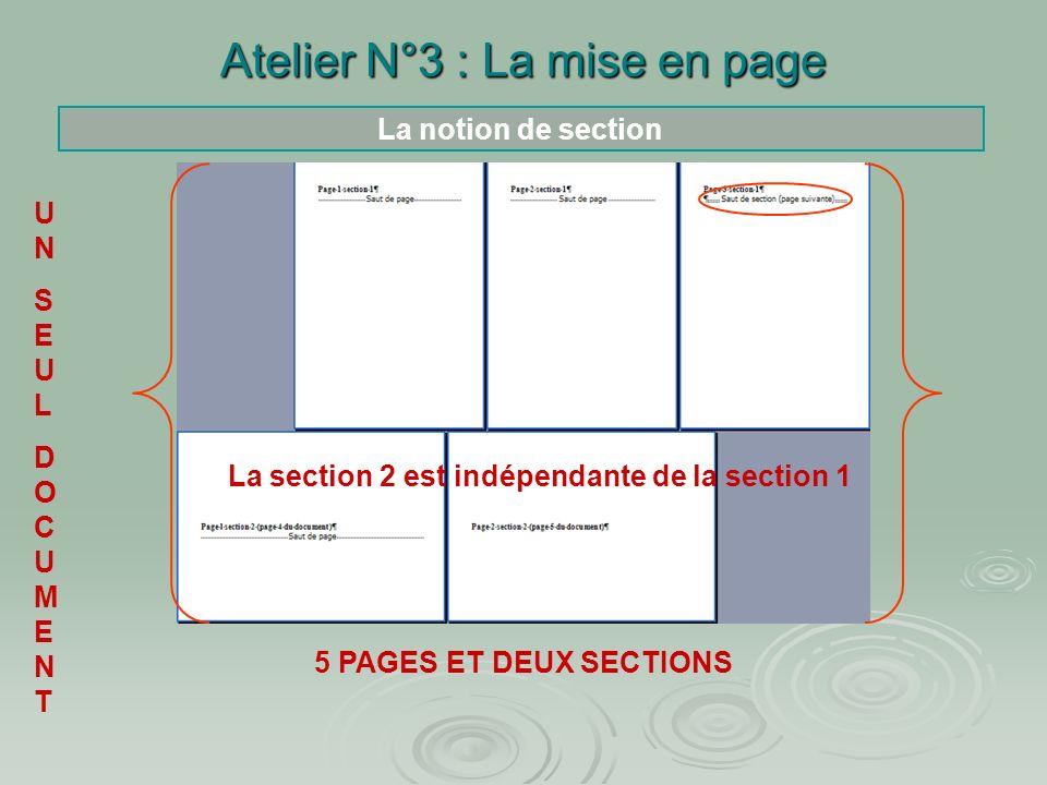 Atelier N°3 : La mise en page Créer des en-têtes et pieds de pages différents dans un même document Notion de section : Une section est une partie dun