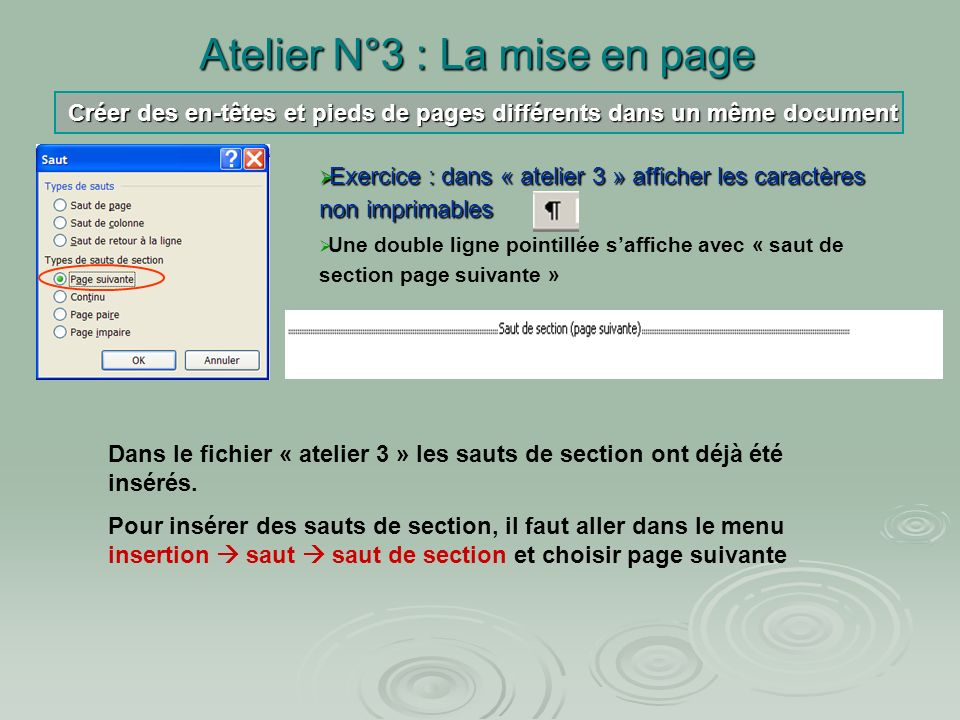 Atelier N°3 : La mise en page La notion de section UNSEULDOCUMENTUNSEULDOCUMENT 5 PAGES ET DEUX SECTIONS La section 2 est indépendante de la section 1