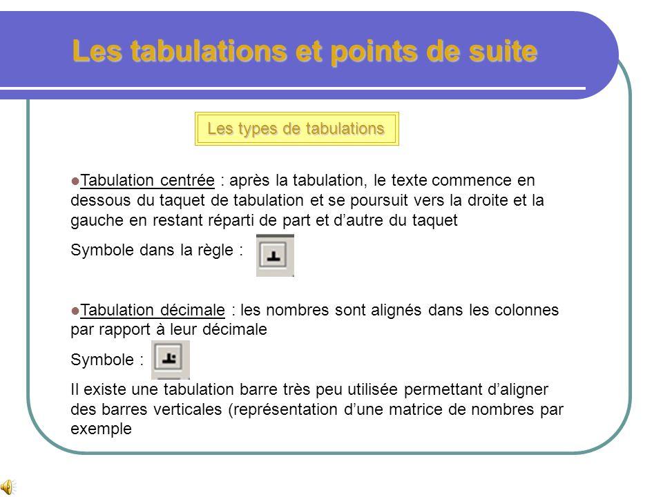 Les tabulations et points de suite Les types de tabulations Tabulation gauche : après la tabulation, le texte commence en dessous du taquet de tabulat