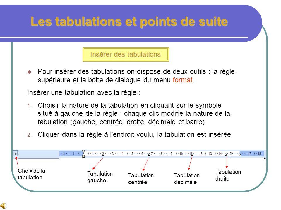 Les tabulations et points de suite Les types de tabulations Tabulation centrée : après la tabulation, le texte commence en dessous du taquet de tabula