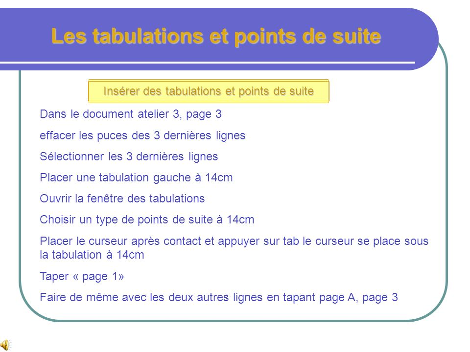 Les tabulations et points de suite Insérer des tabulations Insérer des tabulations à partir du menu format Taper la distance par rapport à la marge Cl
