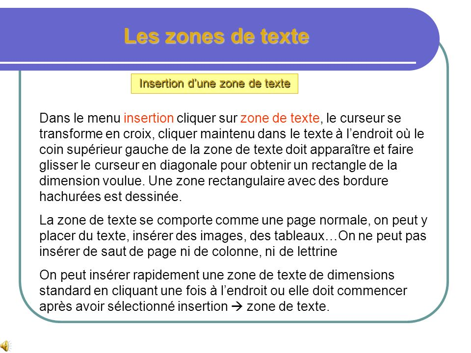 Les zones de texte Définition Une zone de texte est un objet libre et indépendant du document, que lon peut placer nimporte ou dans le texte. Elle per