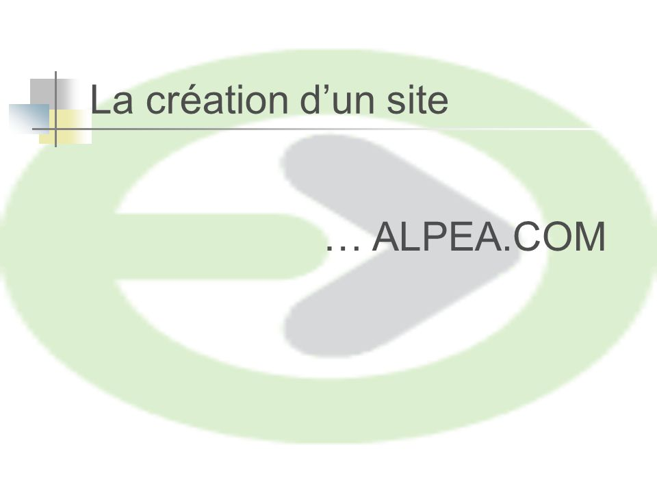 La création dun site … ALPEA.COM