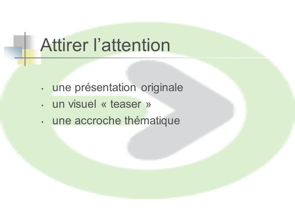 Attirer lattention une présentation originale un visuel « teaser » une accroche thématique