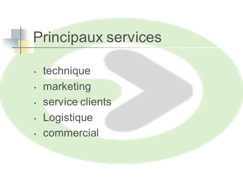 Principaux services technique marketing service clients Logistique commercial