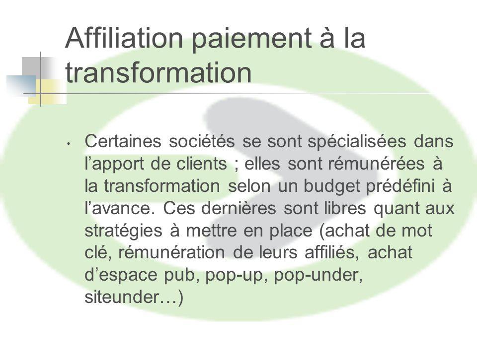 Affiliation paiement à la transformation Certaines sociétés se sont spécialisées dans lapport de clients ; elles sont rémunérées à la transformation selon un budget prédéfini à lavance.