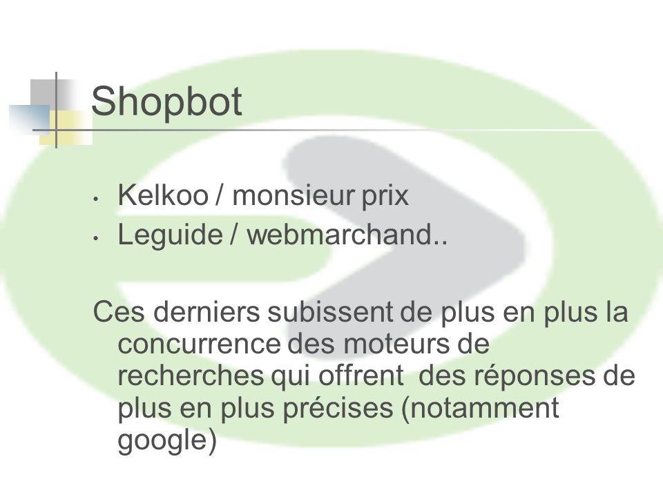 Shopbot Kelkoo / monsieur prix Leguide / webmarchand..