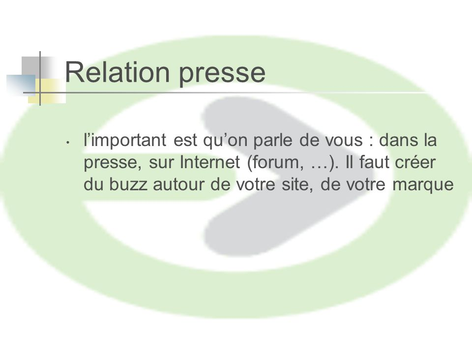 Relation presse limportant est quon parle de vous : dans la presse, sur Internet (forum, …).