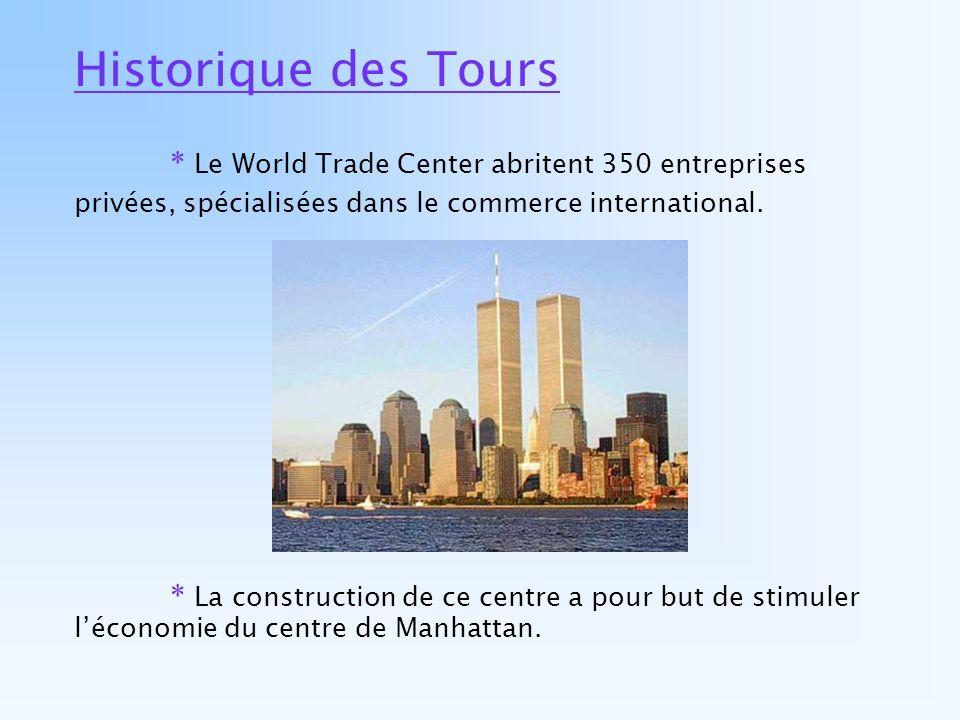 Historique des Tours * Le World Trade Center abritent 350 entreprises privées, spécialisées dans le commerce international. * La construction de ce ce
