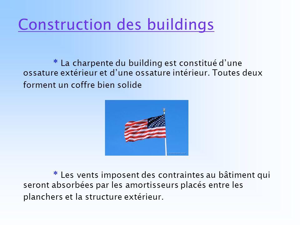 Construction des buildings * La charpente du building est constitué dune ossature extérieur et dune ossature intérieur. Toutes deux forment un coffre