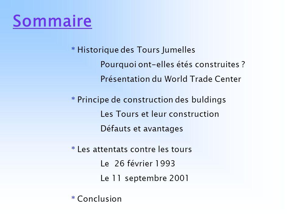 Sommaire * Historique des Tours Jumelles Pourquoi ont-elles étés construites ? Présentation du World Trade Center * Principe de construction des buldi