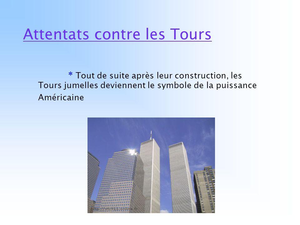 Attentats contre les Tours * Tout de suite après leur construction, les Tours jumelles deviennent le symbole de la puissance Américaine