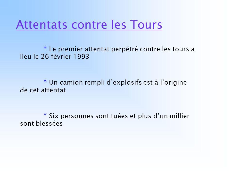Attentats contre les Tours * Le premier attentat perpétré contre les tours a lieu le 26 février 1993 * Un camion rempli dexplosifs est à lorigine de c