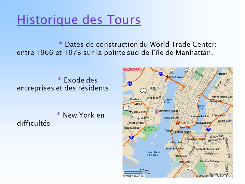 Historique des Tours * Dates de construction du World Trade Center: entre 1966 et 1973 sur la pointe sud de lîle de Manhattan.