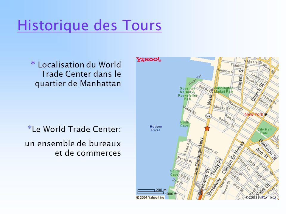 Historique des Tours * Localisation du World Trade Center dans le quartier de Manhattan * Le World Trade Center: un ensemble de bureaux et de commerce