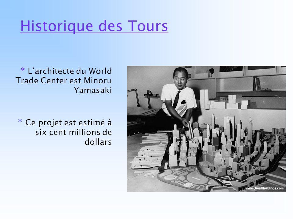 Historique des Tours * Larchitecte du World Trade Center est Minoru Yamasaki * Ce projet est estimé à six cent millions de dollars