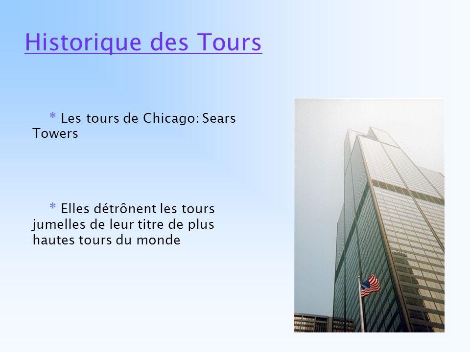Historique des Tours * Les tours de Chicago: Sears Towers * Elles détrônent les tours jumelles de leur titre de plus hautes tours du monde
