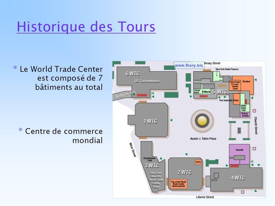 Historique des Tours * Le World Trade Center est composé de 7 bâtiments au total * Centre de commerce mondial