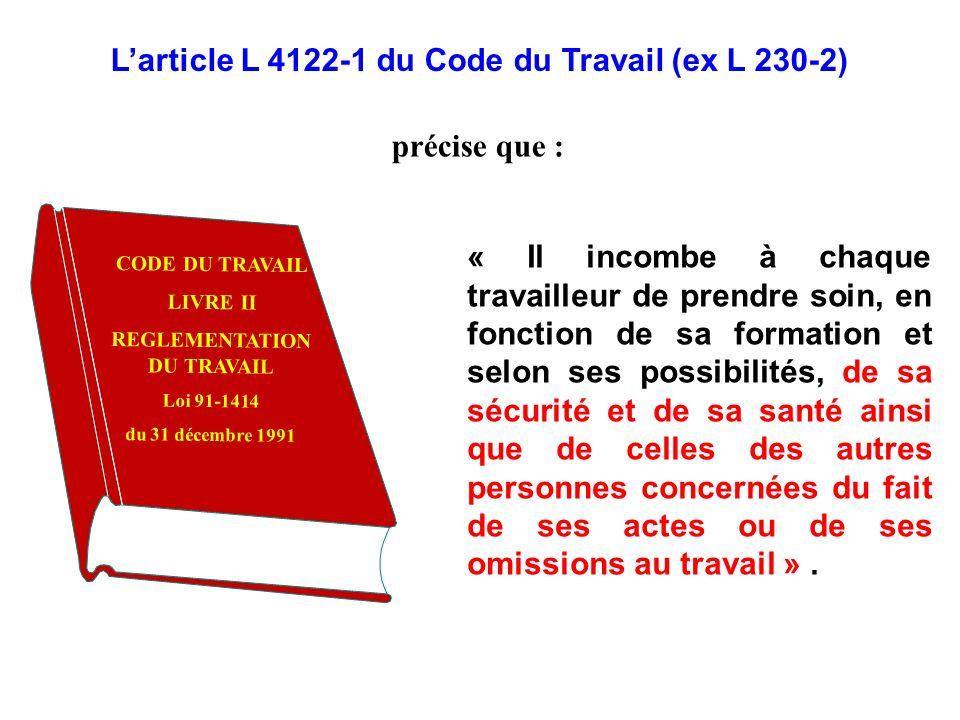 CODE DU TRAVAIL LIVRE II REGLEMENTATION DU TRAVAIL Loi 91-1414 du 31 décembre 1991 Larticle L 4122-1 du Code du Travail (ex L 230-2) « Il incombe à ch