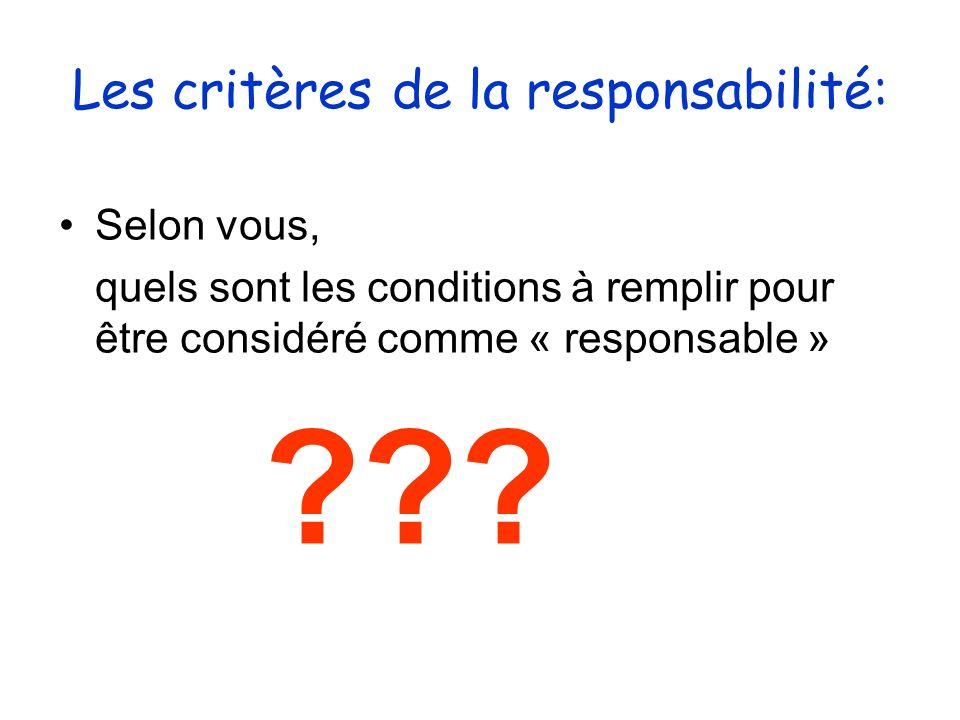 Les critères de la responsabilité: Selon vous, quels sont les conditions à remplir pour être considéré comme « responsable » ???