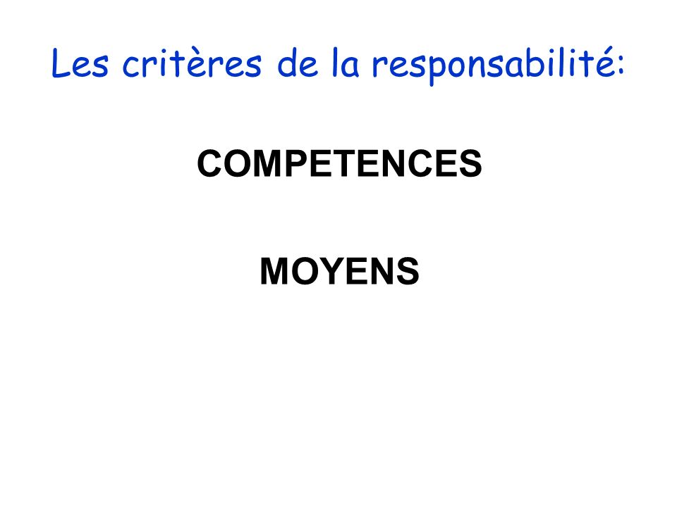 Les critères de la responsabilité: COMPETENCES MOYENS
