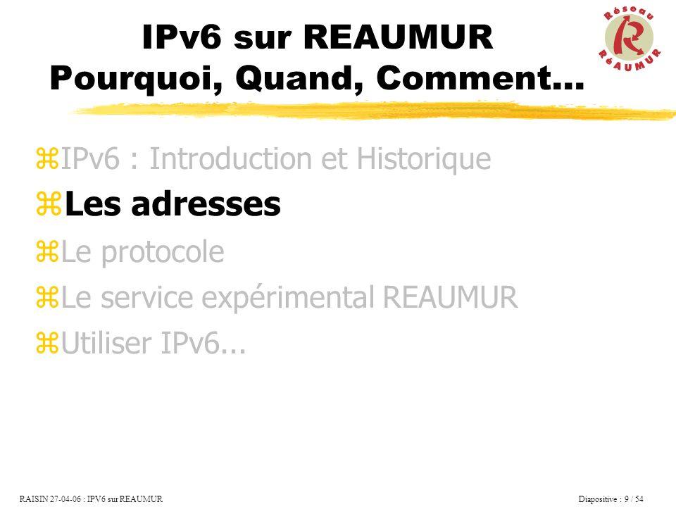 RAISIN 27-04-06 : IPV6 sur REAUMUR Diapositive : 30 / 54 Autoconfiguration Stateless Création de l adresse unicast Lien local fe80::xxxx:xxxx:xxxx:xxxx Vérification de l unicité : Sollicitation multicast des voisins ff02::1 Création de l adresse unicast globale Sollicitation multicast des routeurs ff02::2 Réponse contenant le prefixe 2001:660:6101:1::/64 Création de l adresse globale 2001:660:6101:1:xxxx:xxxx:xxxx:xxxx IPv6 : Le protocole Le Plug & Play