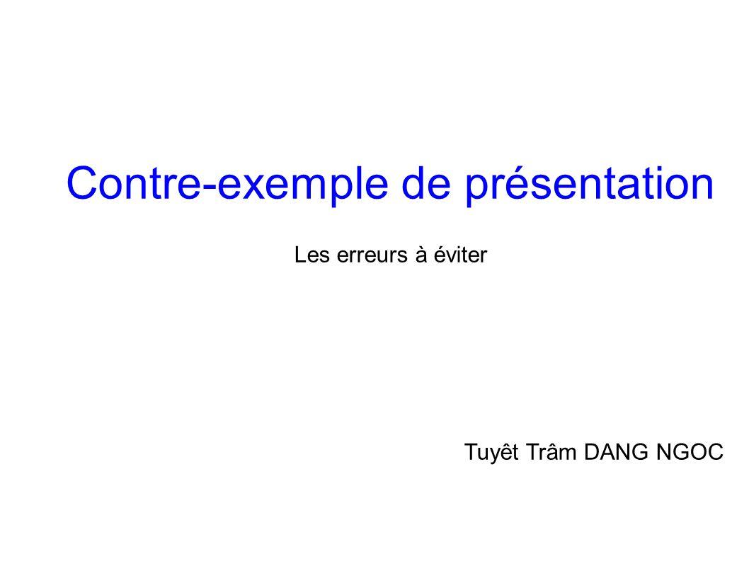 Contre-exemple de présentation Les erreurs à éviter Tuyêt Trâm DANG NGOC