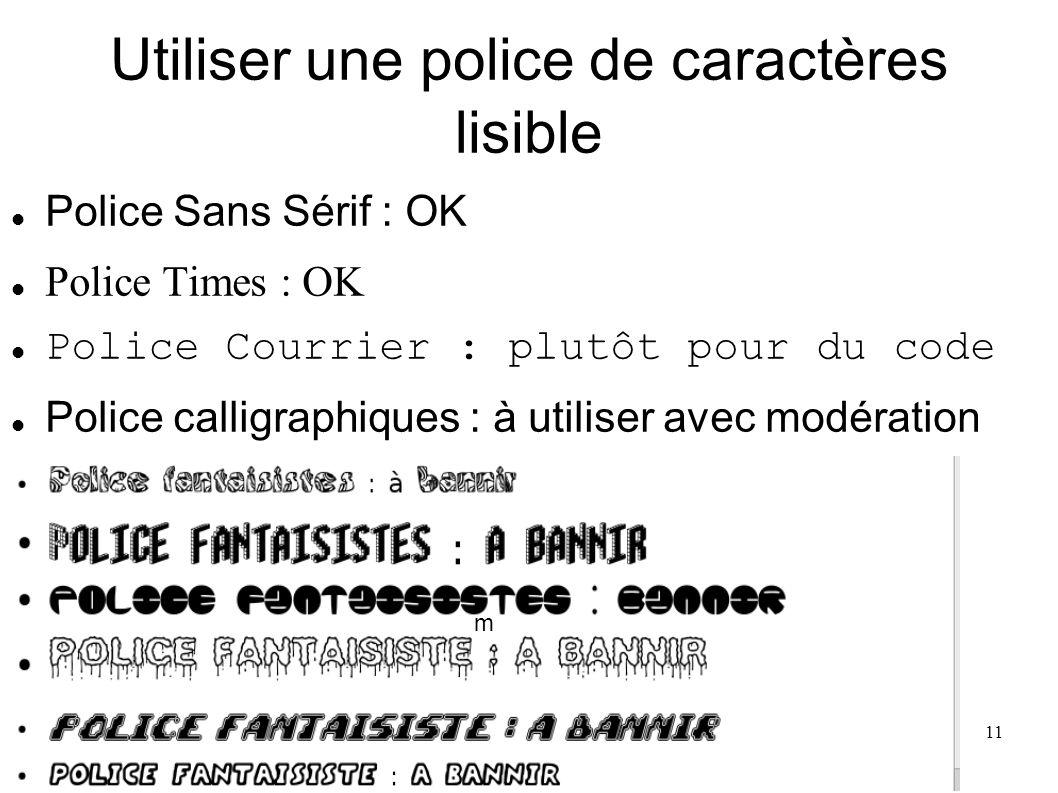 11 Utiliser une police de caractères lisible Police Sans Sérif : OK Police Times : OK Police Courrier : plutôt pour du code Police calligraphiques : à