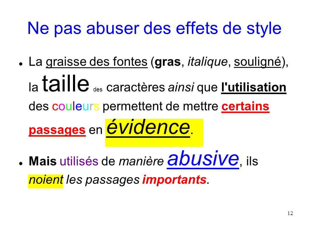 12 Ne pas abuser des effets de style La graisse des fontes (gras, italique, souligné), la taille des caractères ainsi que l'utilisation des couleurs p