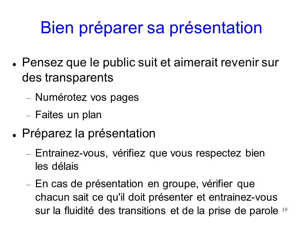 19 Bien préparer sa présentation Pensez que le public suit et aimerait revenir sur des transparents Numérotez vos pages Faites un plan Préparez la pré